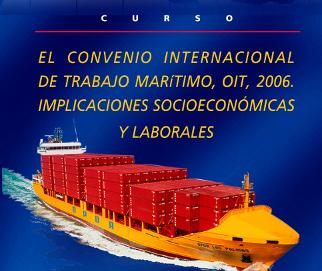 Curso: El Convenio Internacional de Trabajo Marítimo, OIT, 2006. Implicaciones Socieconómicas y Laborales